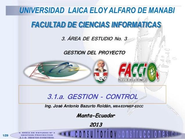 3. ÁREA DE ESTUDIO No. 3 GESTION DEL PROYECTO  3.1.a. GESTION - CONTROL Ing. José Antonio Bazurto Roldán, MBA/EDFMEP-EDCC ...