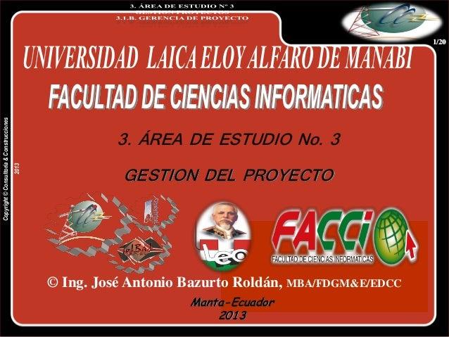 Portada  3. ÁREA DE ESTUDIO No. 3 2013  Copyright © Consultoría & Construcciones  1/20  GESTION DEL PROYECTO  © Ing. José ...