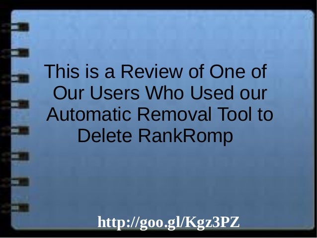 This is a Review of One of Our Users Who Used our Automatic Removal Tool to Delete RankRomp  http://goo.gl/Kgz3PZ