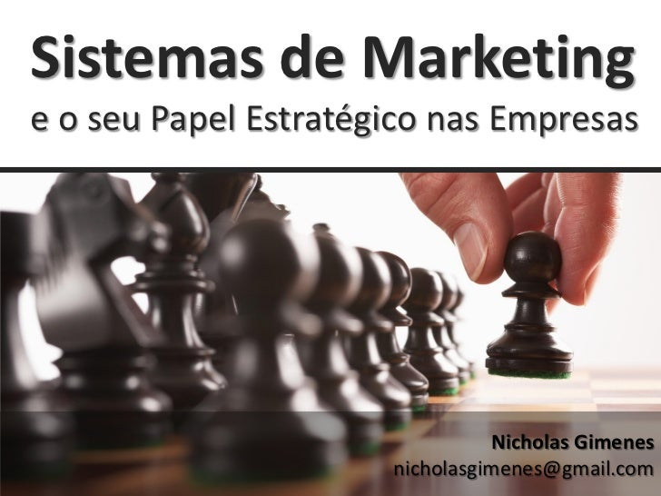 Sistemas de Marketinge o seu Papel Estratégico nas Empresas                                 Nicholas Gimenes              ...