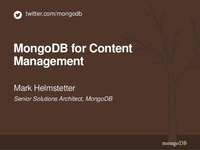 Senior Solutions Architect, MongoDB Mark Helmstetter twitter.com/mongodb MongoDB for Content Management