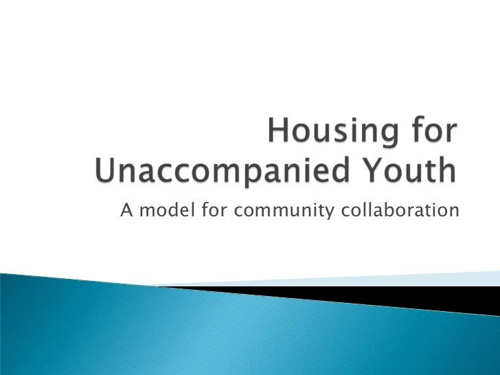 Housing for  Unaccompanied Youth<br />A model for community collaboration<br />