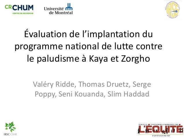 Évaluation de l'implantation du programme national de lutte contre le paludisme à Kaya et Zorgho Valéry Ridde, Thomas Drue...