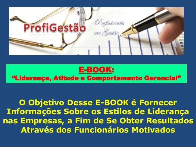 """E-BOOK:  """"Liderança, Atitude e Comportamento Gerencial""""  O Objetivo Desse E-BOOK é Fornecer Informações Sobre os Estilos d..."""