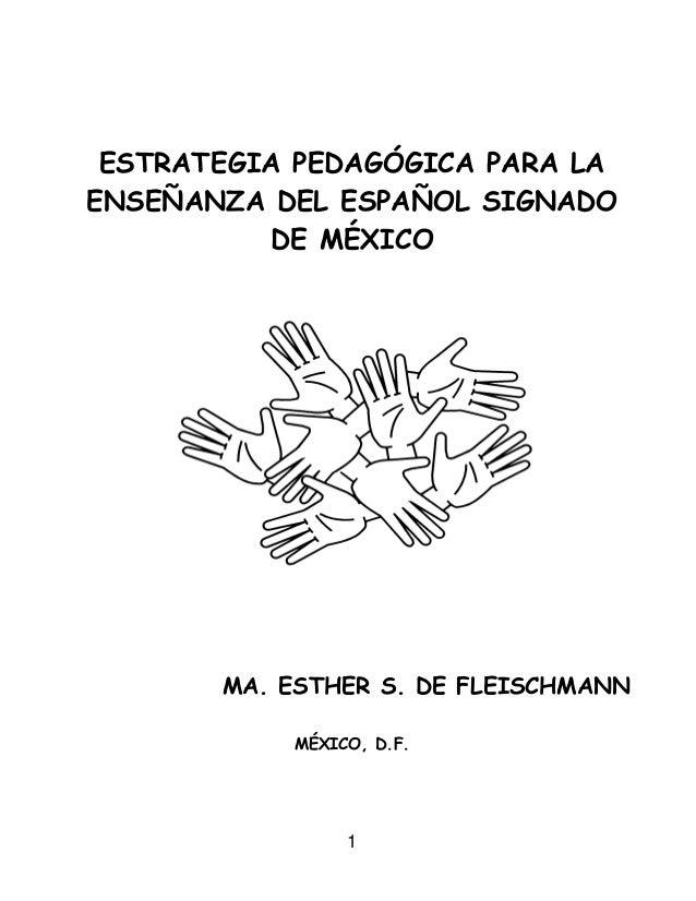 ESTRATEGIA PEDAGÓGICA PARA LA ENSEÑANZA DEL ESPAÑOL SIGNADO DE MÉXICO  MA. ESTHER S. DE FLEISCHMANN MÉXICO, D.F.  1