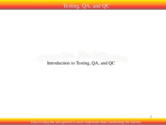 Testing, QA, and QC  Introduction to Testing, QA, and QC  1  Discovering the unexpected is more important than confirming ...