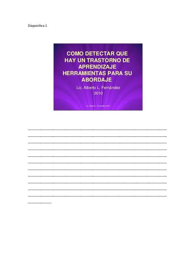 Diapositiva 1  COMO DETECTAR QUE HAY UN TRASTORNO DE APRENDIZAJE HERRAMIENTAS PARA SU ABORDAJE Lic. Alberto L. Fernández 2...