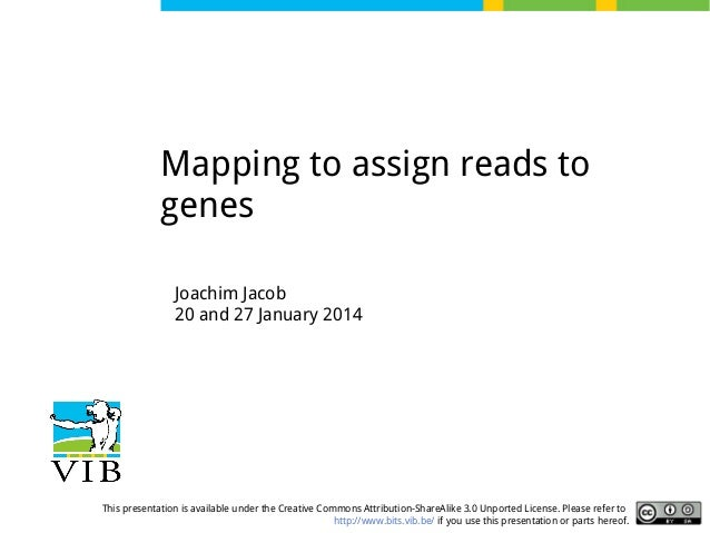Mapping to assign reads to genes Joachim Jacob 20 and 27 January 2014  This presentation is available under the Creative C...