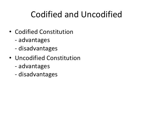 the advantages of a codified constitution The paradigm of constitutional democracy, are derived from them, and are very  much  of codification includes, among other advantages, the following: • firstly .