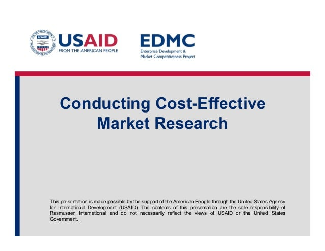 Conducting Cost-Effective Market Research  This presentation is made possible by the support of the American People throug...
