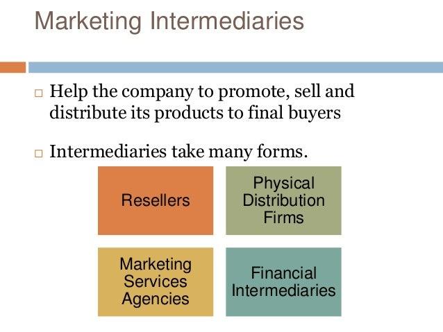 channel intermediaries essay Explain what a marketing channel is and why intermediaries are needed a marketing channel is a business structure of interdependent organizations that reach from the.