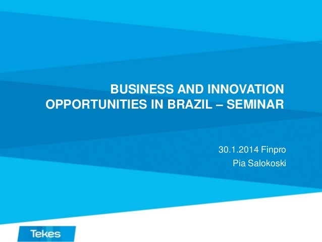 BUSINESS AND INNOVATION OPPORTUNITIES IN BRAZIL – SEMINAR  30.1.2014 Finpro Pia Salokoski