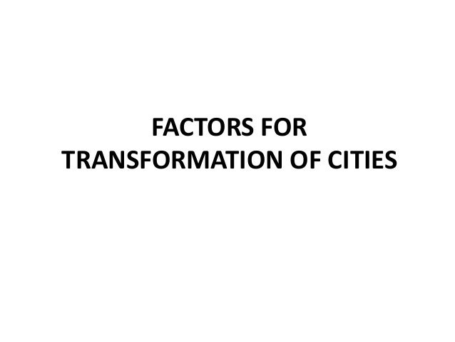 FACTORS FOR TRANSFORMATION OF CITIES