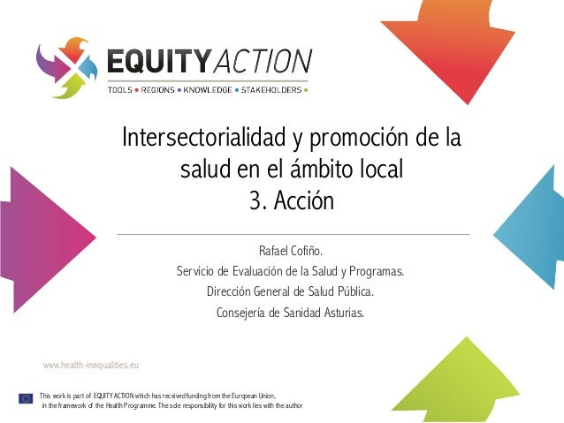 Intersectorialidad y promoción de la salud en el ámbito local 3. Acción Rafael Cofiño. Servicio de Evaluación de la Salud ...