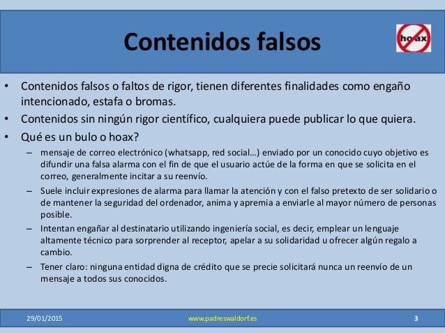 Contenidos falsos • Contenidos falsos o faltos de rigor, tienen diferentes finalidades como engaño intencionado, estafa o ...