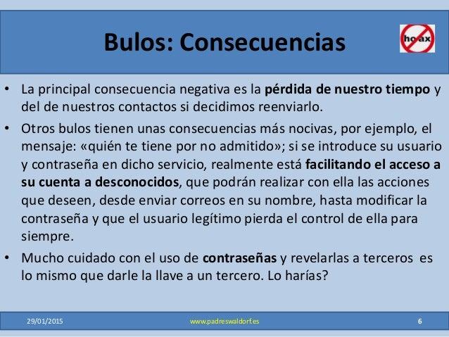 Bulos: Consecuencias • La principal consecuencia negativa es la pérdida de nuestro tiempo y del de nuestros contactos si d...