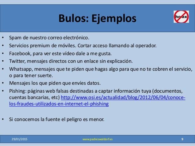 Bulos: Ejemplos • Spam de nuestro correo electrónico. • Servicios premium de móviles. Cortar acceso llamando al operador. ...