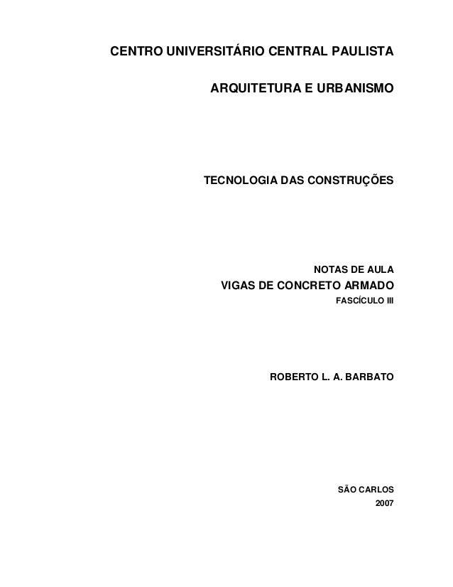 CENTRO UNIVERSITÁRIO CENTRAL PAULISTA ARQUITETURA E URBANISMO  TECNOLOGIA DAS CONSTRUÇÕES  NOTAS DE AULA  VIGAS DE CONCRET...
