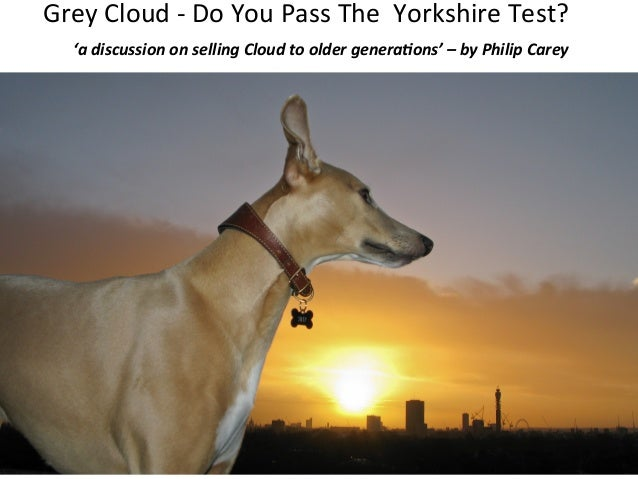 Grey	   Cloud	   -­‐	   Do	   You	   Pass	   The	   	   Yorkshire	   Test?	    	   'a	   discussion	   on	   selling	   Cl...