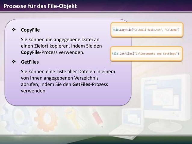 Prozesse für das File-Objekt   CopyFile Sie können die angegebene Datei an einen Zielort kopieren, indem Sie den CopyFile...