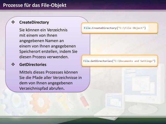 Prozesse für das File-Objekt  CreateDirectory Sie können ein Verzeichnis mit einem von Ihnen angegebenen Namen an einem v...