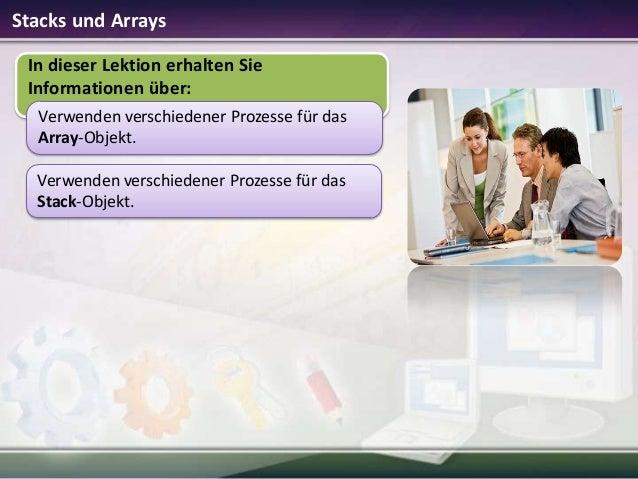 Stacks und Arrays In dieser Lektion erhalten Sie Informationen über: Verwenden verschiedener Prozesse für das Array-Objekt...