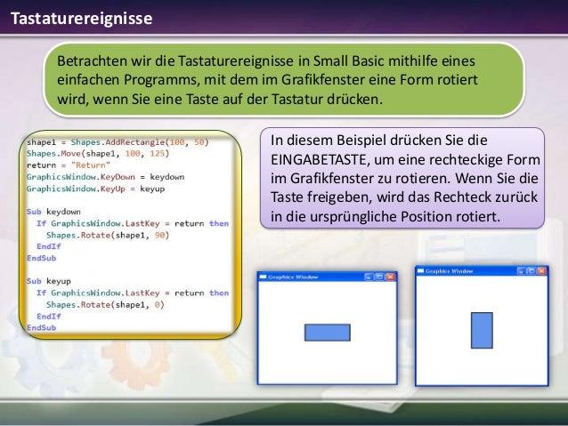Tastaturereignisse Betrachten wir die Tastaturereignisse in Small Basic mithilfe eines einfachen Programms, mit dem im Gra...