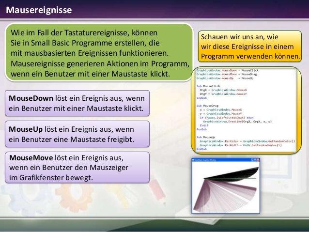 Mausereignisse Wie im Fall der Tastaturereignisse, können Sie in Small Basic Programme erstellen, die mit mausbasierten Er...
