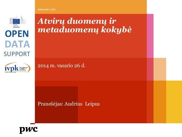 www.pwc.com  OPEN  Atvirų duomenų ir metaduomenų kokybė  DATA SUPPORT 2014 m. vasario 26 d.  Pranešėjas: Audrius Leipus