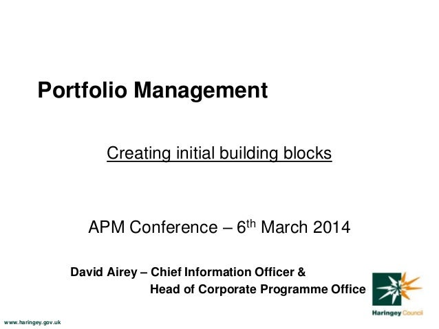 Portfolio Management Creating initial building blocks  APM Conference – 6th March 2014 David Airey – Chief Information Off...