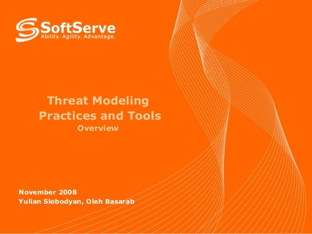 Threat Modeling Practices and Tools Overview  November 2008 Yulian Slobodyan, Oleh Basarab