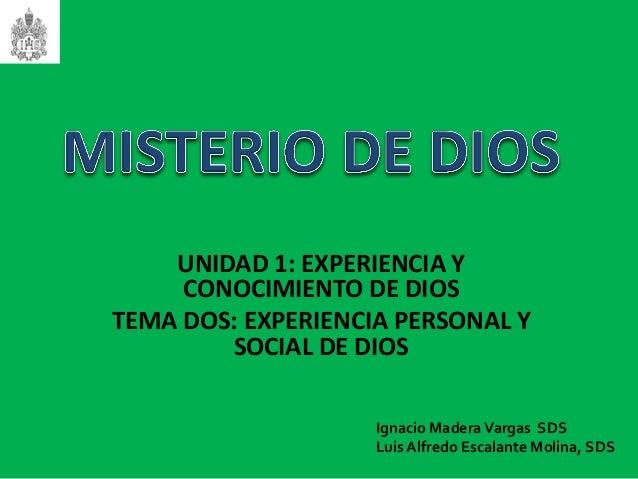 UNIDAD 1: EXPERIENCIA Y CONOCIMIENTO DE DIOS TEMA DOS: EXPERIENCIA PERSONAL Y SOCIAL DE DIOS Ignacio MaderaVargas SDS Luis...