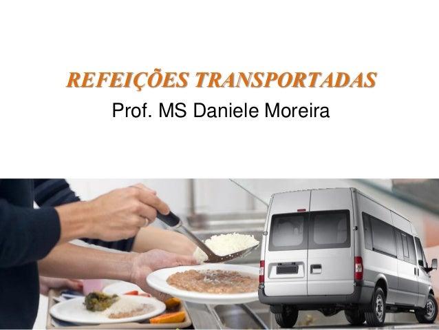 REFEIÇÕES TRANSPORTADAS Prof. MS Daniele Moreira