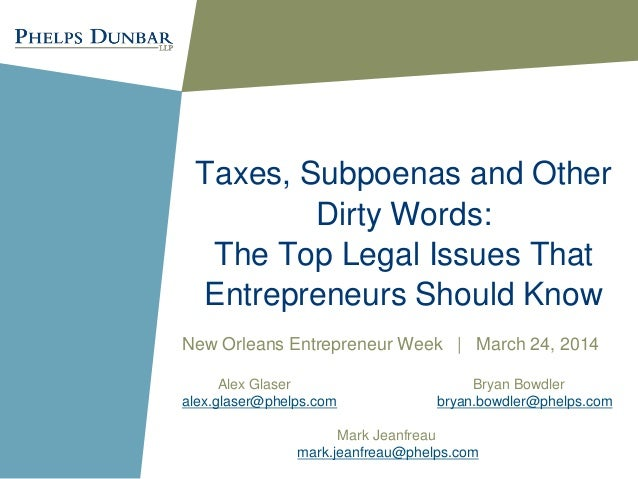 Taxes, Subpoenas and Other Dirty Words: The Top Legal Issues That Entrepreneurs Should Know New Orleans Entrepreneur Week ...