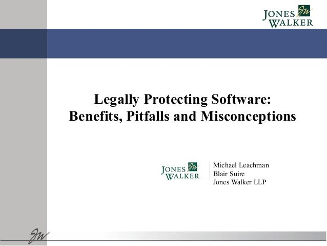 Michael Leachman Blair Suire Jones Walker LLP Legally Protecting Software: Benefits, Pitfalls and Misconceptions