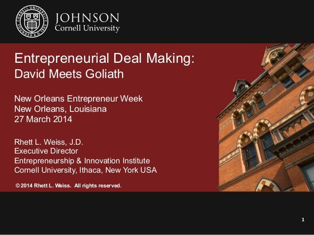Entrepreneurial Deal Making: David Meets Goliath New Orleans Entrepreneur Week New Orleans, Louisiana 27 March 2014 Rhett ...