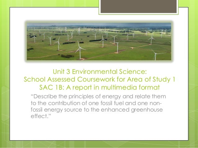 "Unit 3 Environmental Science: School Assessed Coursework for Area of Study 1 SAC 1B: A report in multimedia format ""Descri..."