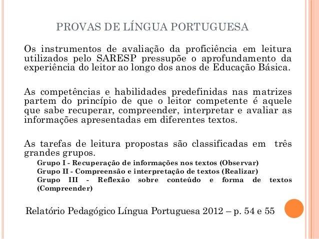 PROVAS DE LÍNGUA PORTUGUESA Os instrumentos de avaliação da proficiência em leitura utilizados pelo SARESP pressupõe o apr...