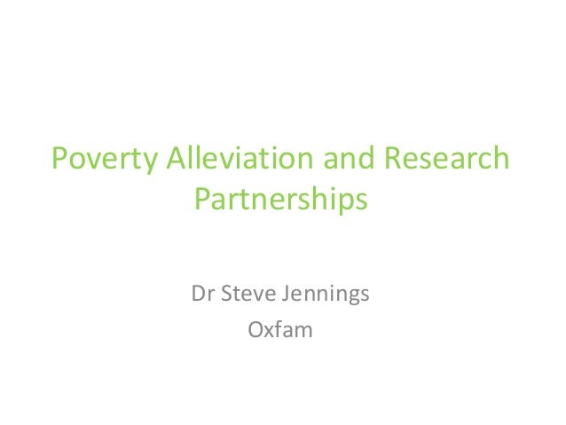 Poverty Alleviation and Research Partnerships Dr Steve Jennings Oxfam