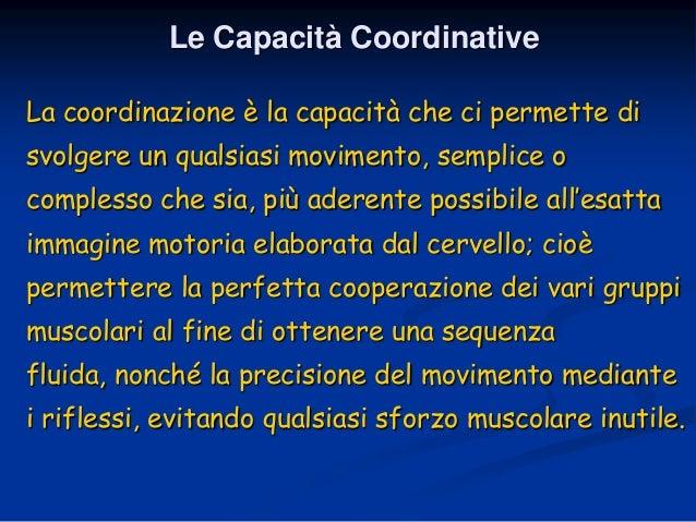La coordinazione è la capacità che ci permette di svolgere un qualsiasi movimento, semplice o complesso che sia, più adere...