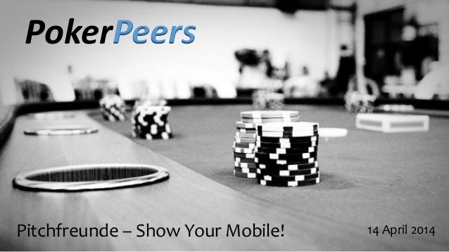 Pitchfreunde – Show Your Mobile! 14 April 2014 PokerPeers