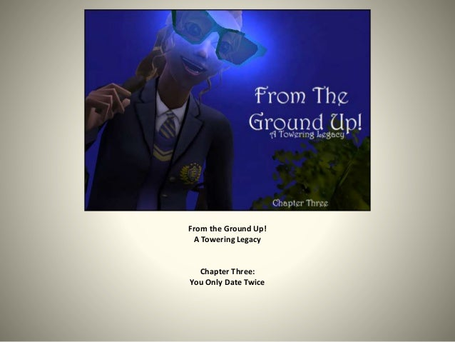 From the Ground Up! A Towering Legacy Chapter Three: You Only Date Twice