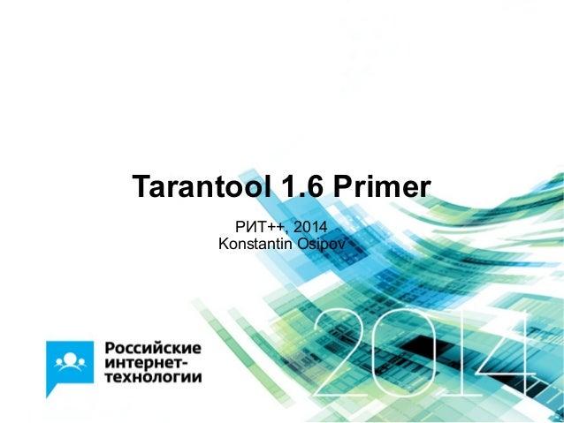 Tarantool 1.6 Primer РИТ++, 2014 Konstantin Osipov