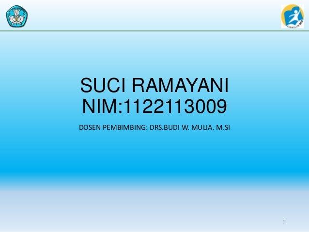 SUCI RAMAYANI NIM:1122113009 DOSEN PEMBIMBING: DRS.BUDI W. MULIA. M.SI 1