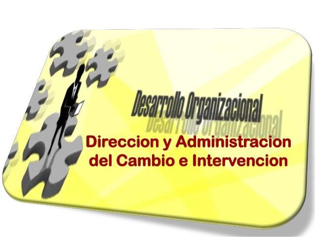 Direccion y Administracion del Cambio e Intervencion