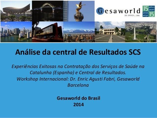 Gesaworld do Brasil 2014 Análise da central de Resultados SCS Experiências Exitosas na Contratação dos Serviços de Saúde n...