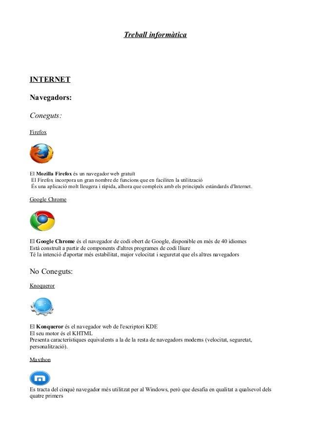 Treball informàtica INTERNET Navegadors: Coneguts: Firefox El Mozilla Firefox és un navegador web gratuït El Firefox incor...