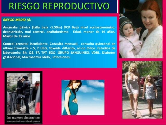 RIESGO MEDIO (I): Anomalía pélvica (talla baja -1.50m) DCP Bajo nivel socioeconómico, desnutrición, mal control, analfabet...