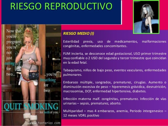 RIESGO MEDIO (I) Esterilidad previa, uso de medicamentos, malformaciones congénitas, enfermedades concomitantes. FUM incie...