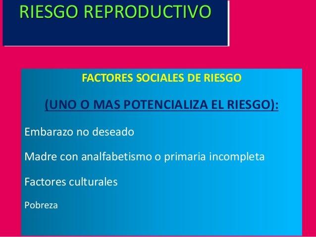 FACTORES SOCIALES DE RIESGO (UNO O MAS POTENCIALIZA EL RIESGO): Embarazo no deseado Madre con analfabetismo o primaria inc...
